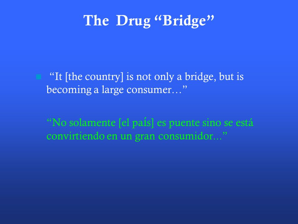 The Drug Bridge It [the country] is not only a bridge, but is becoming a large consumer…